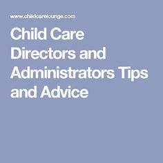 Child Care Directors and Administrators Tips and Advice