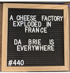 A cheese factory exploded in France. Da Brie is everywhere! A cheese factory exploded in France. Da Brie is everywhere! The post A cheese factory exploded in France. Da Brie is everywhere! appeared first on Welcome! Corny Jokes, Funny Puns, Haha Funny, Funny Quotes, Funny Stuff, Funny Mom Jokes, Cheesy Jokes, Felt Letter Board, Felt Letters