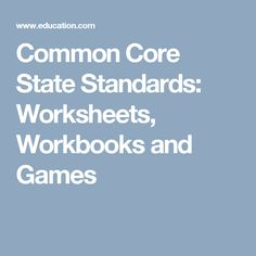 Common Core State Standards: Worksheets, Workbooks and Games