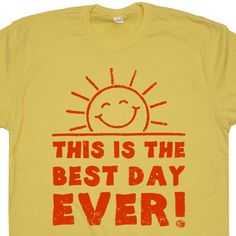 This is the Best Day Ever T Shirt Funny retor vintage T Shirts Happy Sunshine mens / womens / ladies Tee by Shirtmandude on Etsy https://www.etsy.com/listing/110717437/this-is-the-best-day-ever-t-shirt-funny