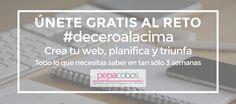 Únete GRATIS al reto #deceroalacima Crea tu web, planifica y triunfa en tan sólo tres semanas.