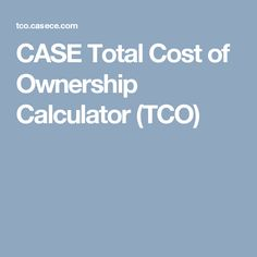 CASE Total Cost of Ownership Calculator (TCO)