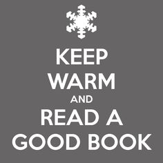 Keep Warm and Read A Good Book!