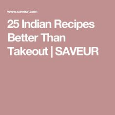 25 Indian Recipes Better Than Takeout | SAVEUR