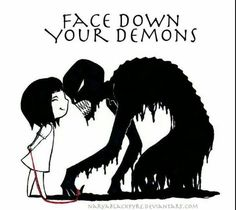 Fight, tear down, and acknoledge your inner demons. Sometimes throw extra love at them and watch them dissapear