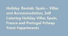 Holiday Rentals Spain – Villas and Accommodation, Self Catering Holiday Villas Spain, France and Portugal #cheap #rent #apartments http://remmont.com/holiday-rentals-spain-villas-and-accommodation-self-catering-holiday-villas-spain-france-and-portugal-cheap-rent-apartments/  #holiday rentals # Holiday Accommodation By Date: Villas in Spain, Portugal, France and Italy – Self catering property, throughout Europe and worldwide accommodation. We have over a thousand villas and property…