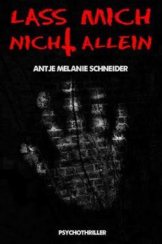 Lass mich nicht allein - Antje Melanie Schneider - Thriller -  In Gedanken an ihre unbewältigte Vergangenheit, biegt Emma eines Tages auf dem Nachhauseweg falsch ab.