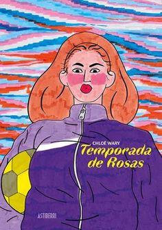 Temporada de rosas Wary, Chloé 1ª ed., Bilbao : Astiberri, 2021 Chloe, Disney Characters, Fictional Characters, Aurora Sleeping Beauty, Novels, Disney Princess, Lectures, Victoria, Junho
