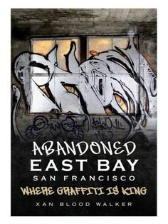 Abandoned East Bay San Francisco - Where Graffiti is King Graffiti Pictures, Hidden Spaces, San Leandro, East Bay, Her World, Secret Places, Abandoned, San Francisco, King