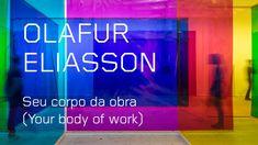 Olafur Eliasson: Seu corpo da obra (Your body of work)