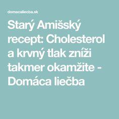 Starý Amišský recept: Cholesterol a krvný tlak zníži takmer okamžite - Domáca liečba Cholesterol, Food And Drink, Health Fitness, Anna, Medicine, Health And Fitness, Gymnastics