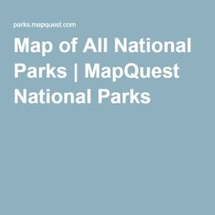 Map of All National Parks | MapQuest National Parks