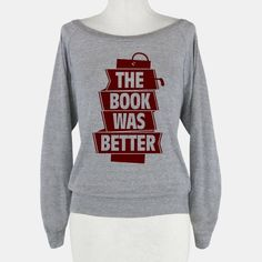 The book was better. The book is ALWAYS better. Show off your love of books and your nerdy side with this geek, book lover's, the book was better shirt! | Beautiful Designs on Graphic Tees, Tanks and Long Sleeve Shirts with New Items Every Day. Satisfaction Guaranteed. Easy Returns.