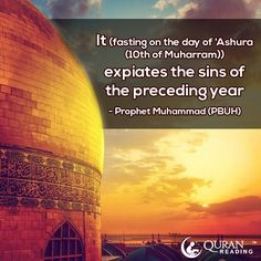 """It (fasting on the day of 'Ashura (10th of Muharram)) expiates the sins of the preceding year."" - Prophet Muhammad (PBUH)"