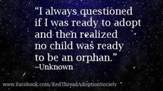 Adoption-We tried to adopt many times, but God didn't allow it...I still tear up when I see quotes like this.