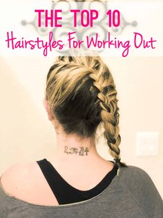 Let's kick off 2018 right! Here are the top 10 hairstyles for working out, so you'll look hot, while achieving your new years resolutions...