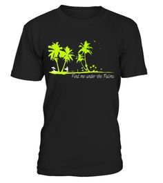 "# Find Me Under The Palms Shirt, Funny Vacation T-Shirt .  Special Offer, not available in shops      Comes in a variety of styles and colours      Buy yours now before it is too late!      Secured payment via Visa / Mastercard / Amex / PayPal      How to place an order            Choose the model from the drop-down menu      Click on ""Buy it now""      Choose the size and the quantity      Add your delivery address and bank details      And that's it!      Tags: Find Me Under The Palms Shirt…"