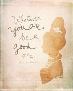 Whatever you are, be a good one. #quote
