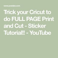 Trick your Cricut to do FULL PAGE Print and Cut - Sticker Tutorial!! - YouTube
