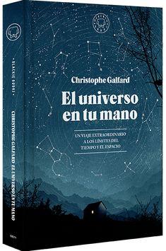 El Universo en tu mano: un viaje extraordinario a los límites del tiempo y el espacio / Christophe Galfard. Blackie Books, 2016