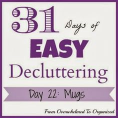 From Overwhelmed to Organized: Day 22: Mugs {31 Days of Easy Decluttering}