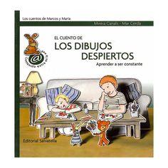 El cuento de los dibujos despiertos : (aprender a ser constante) / Mireia Canals ; [ilustraciones] Mar Cerdà Barcelona : Salvatella, 2009