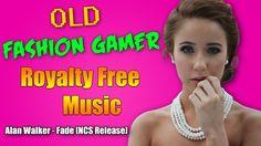 Alan Walker - Fade [NCS Release]|Royalty Free Music|Old Fashion Gamer