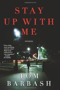 Stay Up With Me: Tom Barbash: 9780062258120: Amazon.com: Books