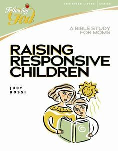 Raising Responsive Children: A Bible Study for Moms (Following God Christian Living Series) by Judy Rossi. Save 35 Off!. $9.77. Publication: September 17, 2007. Publisher: AMG Publishers; Workbook edition (September 17, 2007). Reading level: Ages 18 and up. Series - Following God Christian Living Series