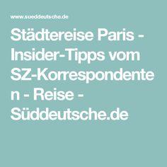 Städtereise Paris - Insider-Tipps vom SZ-Korrespondenten - Reise - Süddeutsche.de