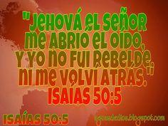Compartamos la Palabra de Dios: Jehová el Señor me abrió el oído, y yo no fui rebe...