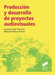 Producción y desarrollo de proyectos audiovisuales/ Carmen Ciller Tenreiro, Manuel Palacio Arranz