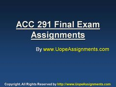 Find answers of UOP ACC 291 Final Exam HomeWork Help Latest for students of University of Phoenix. Visit the link below for more A+ Tutorials www.UopeAssignments.com