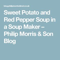 Sweet Potato and Red Pepper Soup in a Soup Maker – Philip Morris & Son Blog