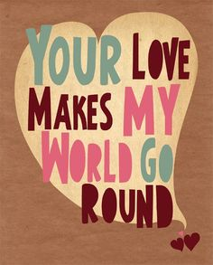"""Items similar to Romantic Anniversary Gift Print Art """"Your Love Makes My World Go Round"""" Brown & Pink Poster on Etsy My True Love, All You Need Is Love, Love Of My Life, My Love, Words Quotes, Love Quotes, Sayings, Love My Husband, Powerful Quotes"""