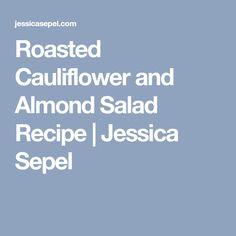 Roasted Cauliflower and Almond Salad Recipe | Jessica Sepel