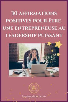 30 affirmations positives pour être une entrepreneuse au leadership puissant / Laurie Audibert, Coach Holistique & Business Witch en Entrepreneuriat Spirituel Affirmations Positives, Le Web, Blog, Girl Boss, Girl Group, Leadership, Internet, Positivity, Business