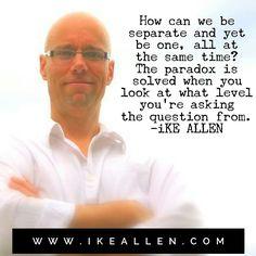 Enlightenment Wisdom from iKE ALLEN.  www.iKEALLEN.com  #ikeallen #enlightened #enlighten #enlightenment #oneness #unity #jedmckenna #byronkatie #eckarttolle #deepakchopra