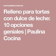 Relleno para tortas con dulce de leche: 10 opciones geniales | Paulina Cocina Bakery Cakes, Sin Gluten, Cakes And More, Frosting, Food And Drink, Desserts, Veronica, Chocolates, Mulches