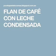 FLAN DE CAFÉ CON LECHE CONDENSADA