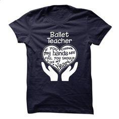 Proud Be A Ballet Teacher - teeshirt cutting #shirt #style