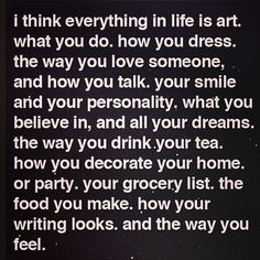 Everything in life is art.