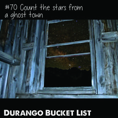 Durango Bucket List: Count the stars from a ghost town