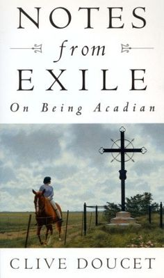 Notes From Exile: On Being Acadian   A must read for those who want to understand the question of Acadian identity...