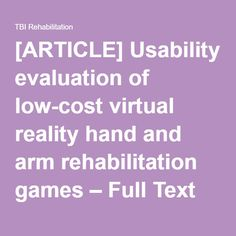 [ARTICLE] Usability evaluation of low-cost virtual reality hand and arm rehabilitation games – Full Text PDF | TBI Rehabilitation