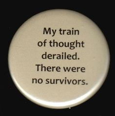 My train of thought derailed. There were no survivors! I feel like this when I try to write around the kids.