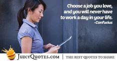 """""""Choose a job you love, and you will never have to work a day in your life. Career Quotes, Daily Quotes, Best Quotes, Never Too Late Quotes, Imagination Quotes, Choosing A Career, Jokes Quotes, You Never, Be Yourself Quotes"""
