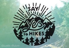 Say yes to hikes! A badge and t-shirt design for the great outdoors and adventures with friends in the mountains.Background image from Whistler, Canada. shop ginette.threadless.com Ginette Guiver design, illustration, printmaking and adventures blog