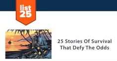 25 incredible stories of survival