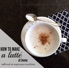 How to make a latte at home, even if you don't have an espresso machine.